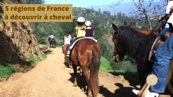 Randonnée Équestre : 5 Régions françaises à Visiter à Cheval.